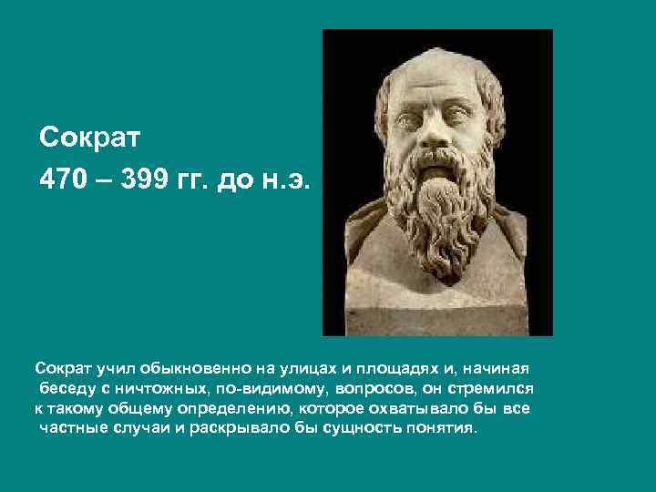 Сократ 470 – 399 гг. до н. э. Сократ учил обыкновенно на улицах и