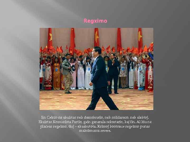 Regximo En Cxinio ne ekzistas nek demokratio, nek solidareco, nek elektoj. Ekzistas Komunista Partio,