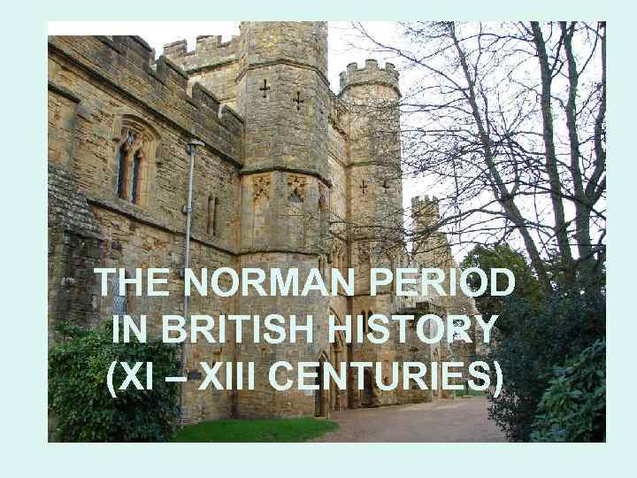 THE NORMAN PERIOD IN BRITISH HISTORY (XI – XIII CENTURIES)