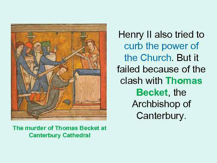Henry II also tried to curb the power of the Church. But it failed
