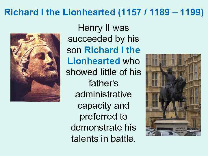 Richard I the Lionhearted (1157 / 1189 – 1199) Henry II was succeeded by