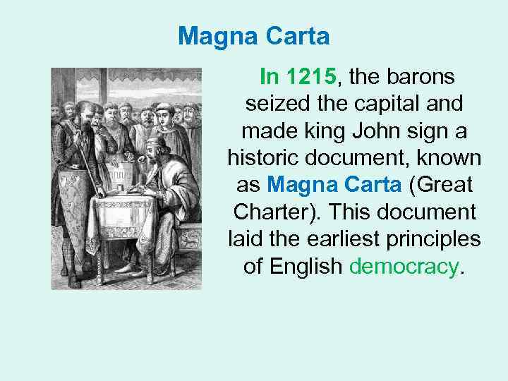 Magna Carta In 1215, the barons seized the capital and made king John sign