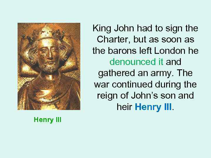 King John had to sign the Charter, but as soon as the barons left