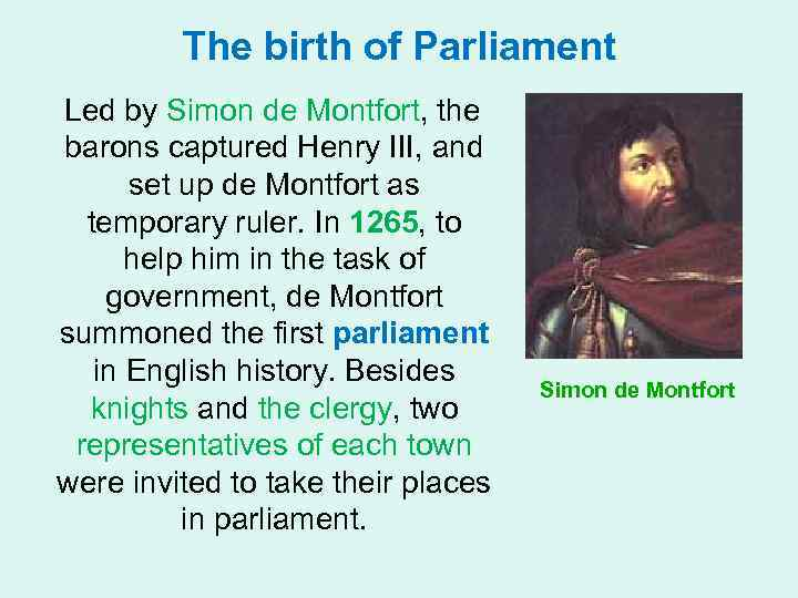 The birth of Parliament Led by Simon de Montfort, the barons captured Henry III,