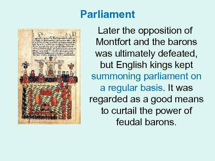 Parliament Later the opposition of Montfort and the barons was ultimately defeated, but English