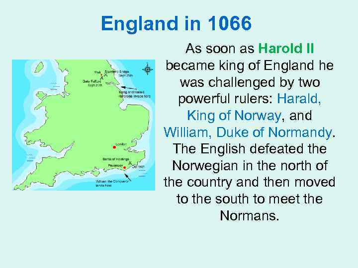 England in 1066 As soon as Harold II became king of England he was