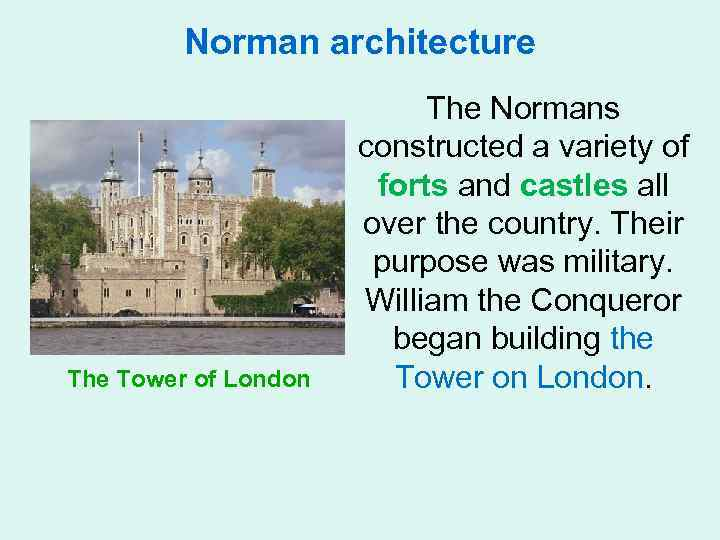 Norman architecture The Tower of London The Normans constructed a variety of forts and