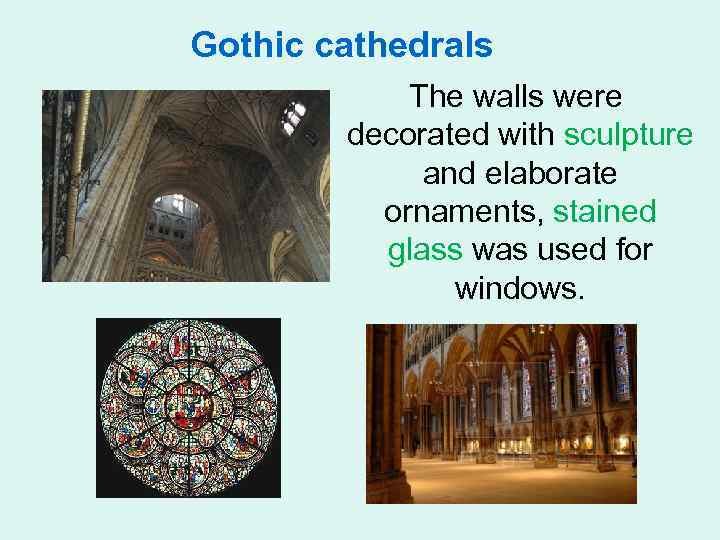 Gothic cathedrals The walls were decorated with sculpture and elaborate ornaments, stained glass was
