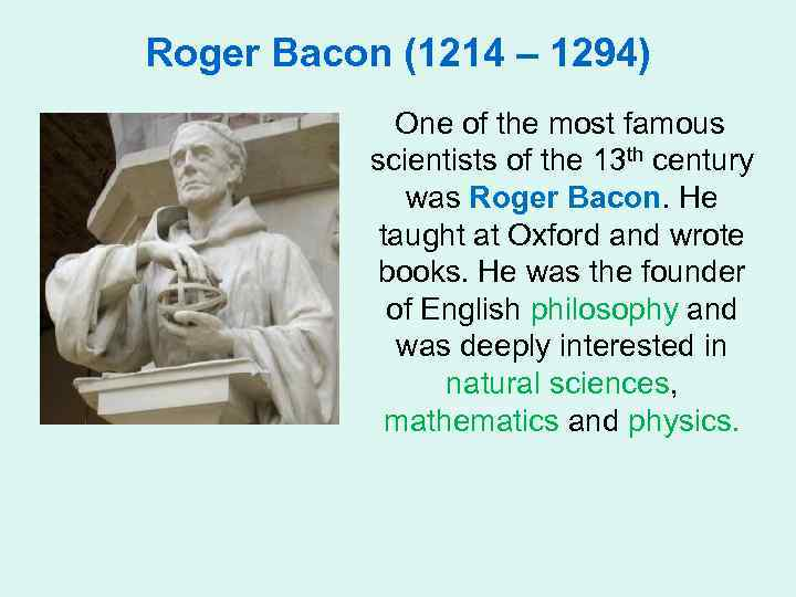 Roger Bacon (1214 – 1294) One of the most famous scientists of the 13