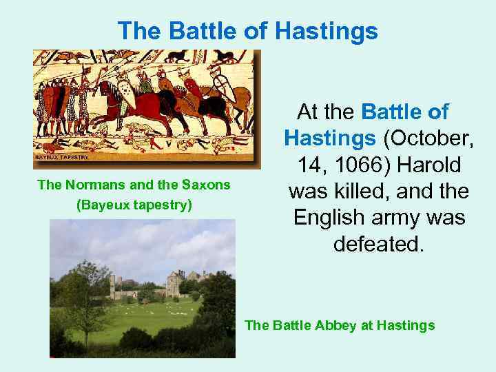 The Battle of Hastings The Normans and the Saxons (Bayeux tapestry) At the Battle
