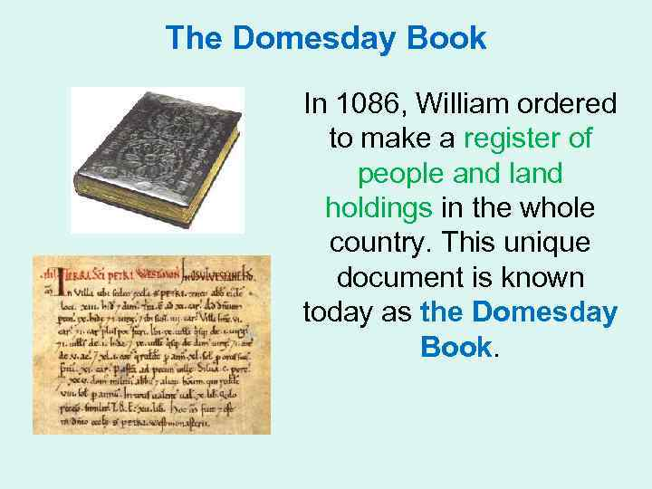 The Domesday Book In 1086, William ordered to make a register of people and