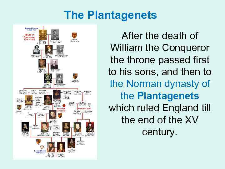The Plantagenets After the death of William the Conqueror the throne passed first to