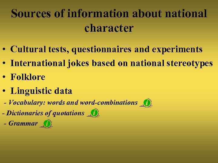 Sources of information about national character • • Cultural tests, questionnaires and experiments International
