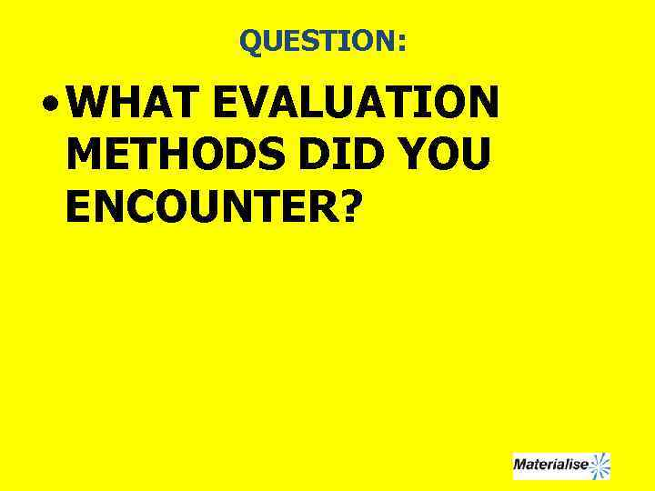 QUESTION: • WHAT EVALUATION METHODS DID YOU ENCOUNTER?