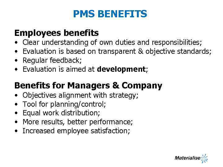 PMS BENEFITS Employees benefits • • Clear understanding of own duties and responsibilities; Evaluation