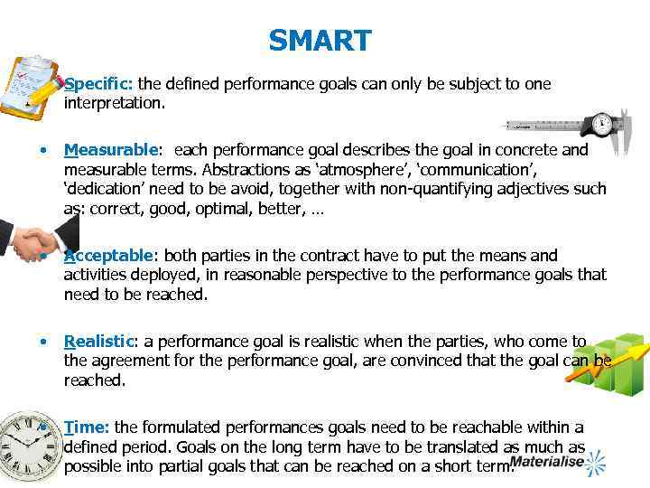 SMART • Specific: the defined performance goals can only be subject to one interpretation.