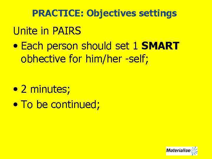 PRACTICE: Objectives settings Unite in PAIRS • Each person should set 1 SMART obhective