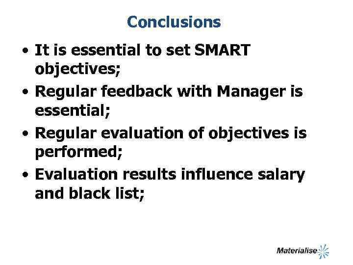 Conclusions • It is essential to set SMART objectives; • Regular feedback with Manager