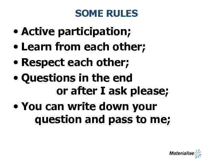 SOME RULES • Active participation; • Learn from each other; • Respect each other;