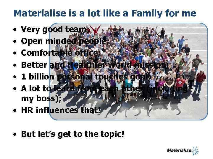 Materialise is a lot like a Family for me • • • Very good