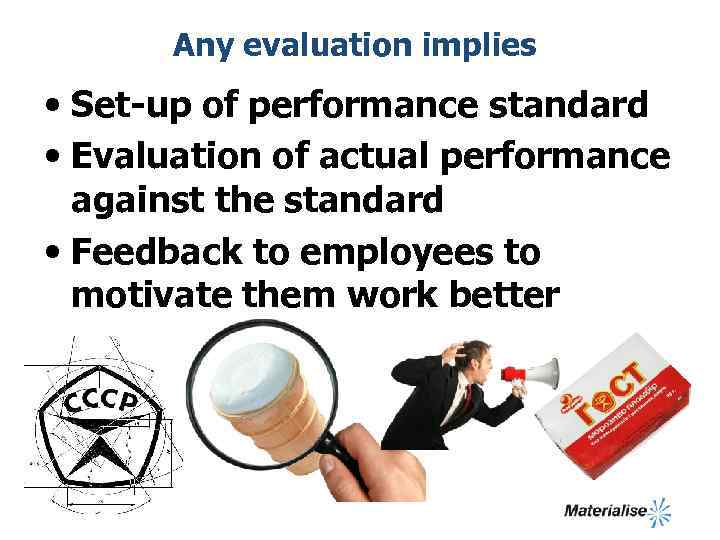 Any evaluation implies • Set-up of performance standard • Evaluation of actual performance against