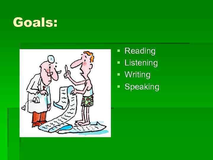 Goals: § § Reading Listening Writing Speaking