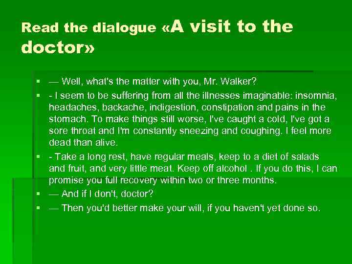 Read the dialogue «A doctor» visit to the § — Well, what's the matter