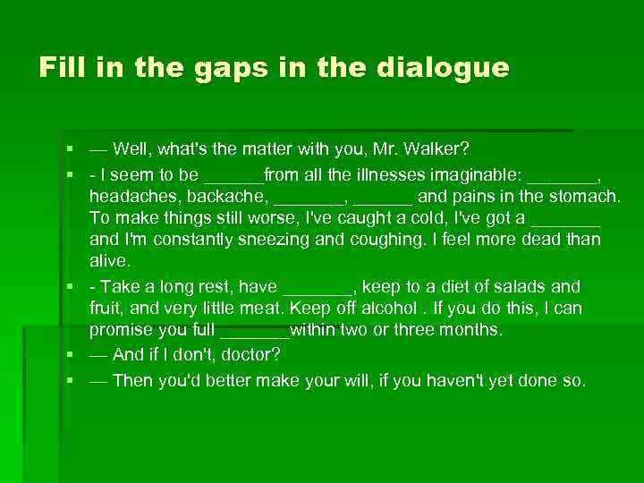 Fill in the gaps in the dialogue § — Well, what's the matter with