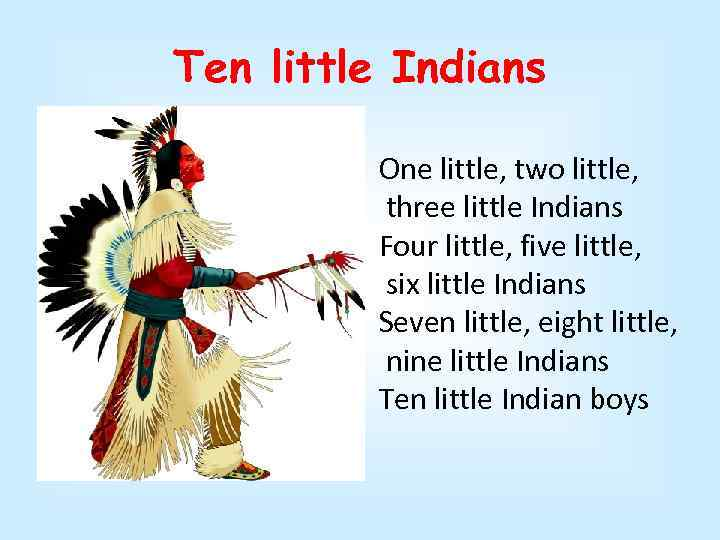 Ten little Indians One little, two little, three little Indians Four little, five little,