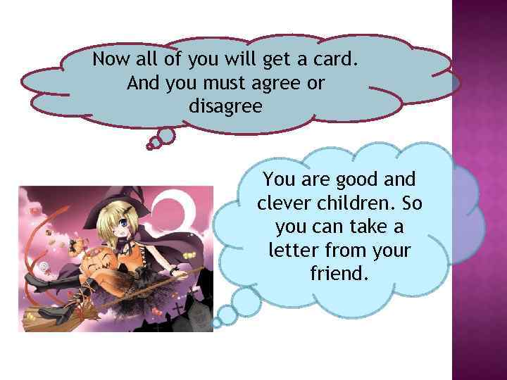 Now all of you will get a card. And you must agree or disagree
