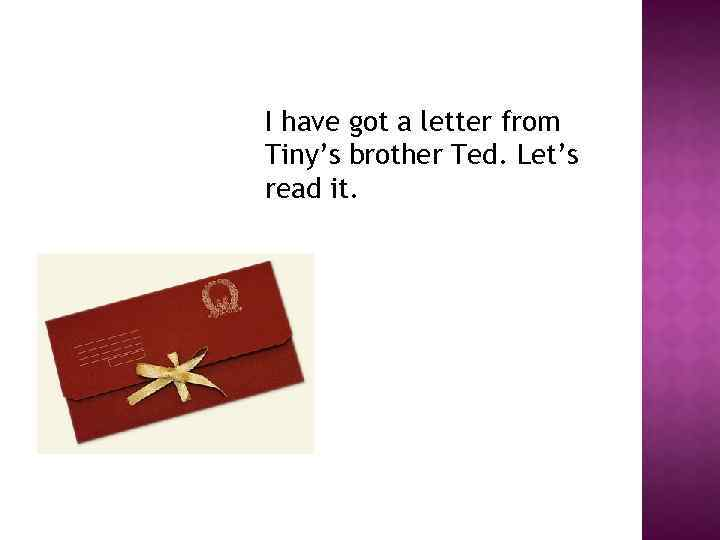 I have got a letter from Tiny's brother Ted. Let's read it.