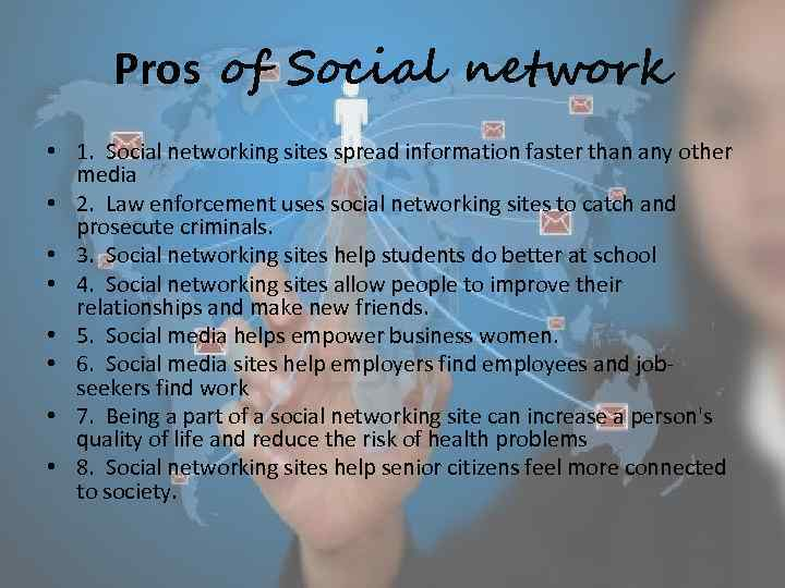 the pros and cons of social networking Mike urban for reading eagle says pros of social networking include the ability to meet new people, reacquaint with old friends and distant family members, and bring awareness to social causes.