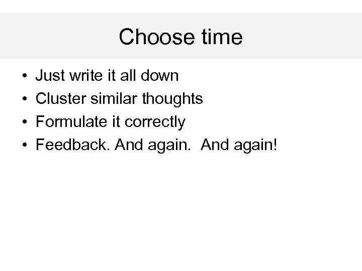 Процесс Choose time • • Just write it all down Cluster similar thoughts Formulate