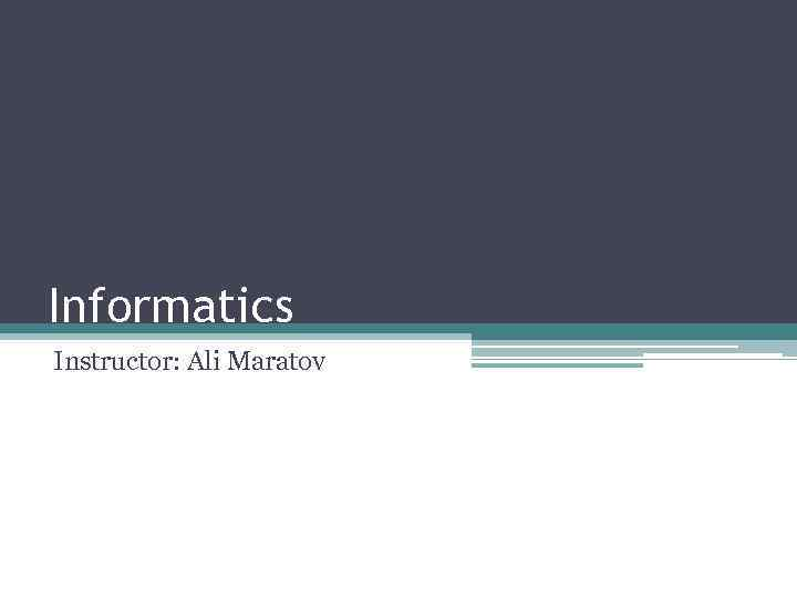 Informatics Instructor: Ali Maratov