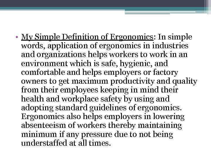• My Simple Definition of Ergonomics: In simple words, application of ergonomics in