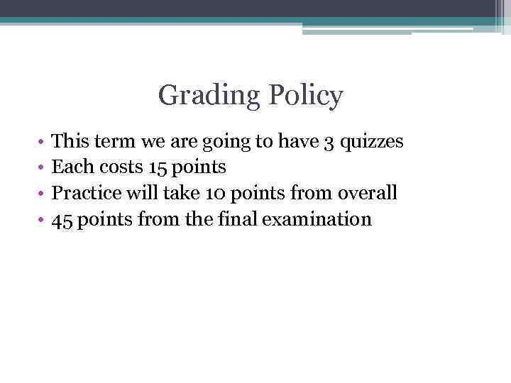 Grading Policy • • This term we are going to have 3 quizzes Each