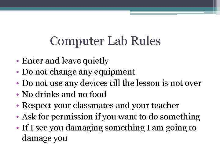 Computer Lab Rules • • Enter and leave quietly Do not change any equipment