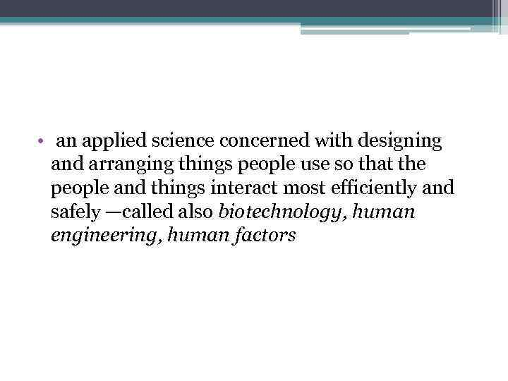 • an applied science concerned with designing and arranging things people use so