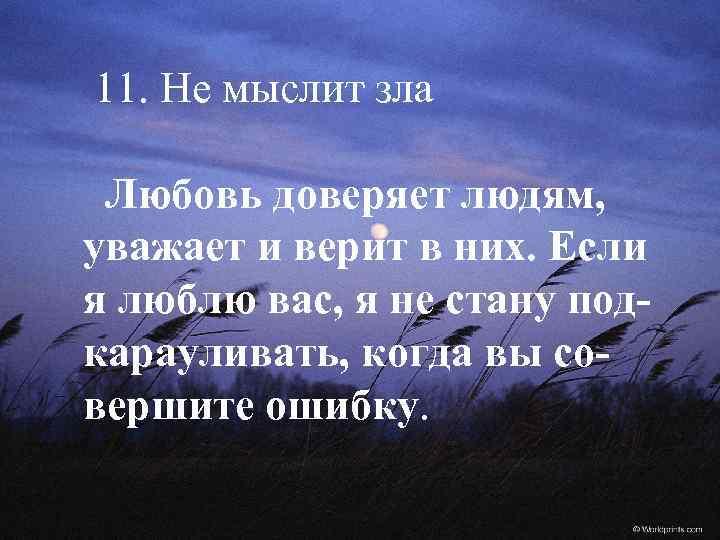 11. Не мыслит зла Любовь доверяет людям, уважает и верит в них. Если я