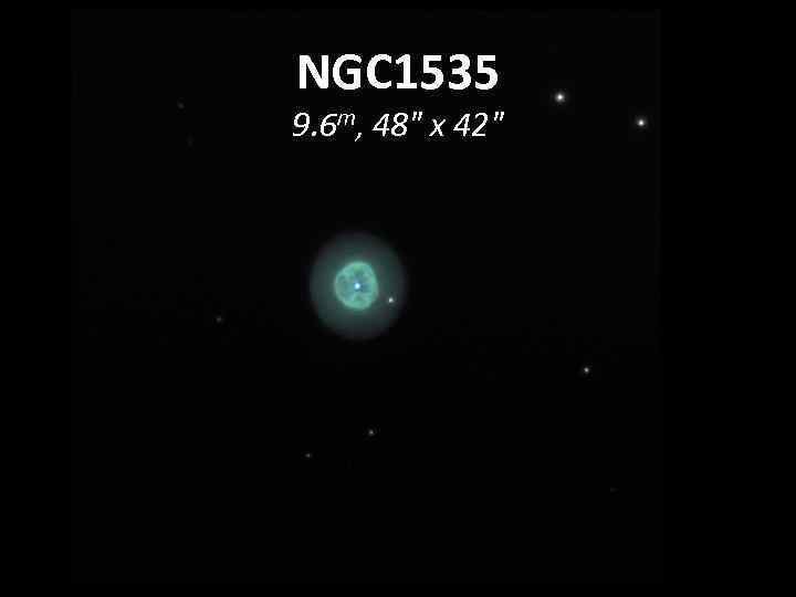 NGC 1535 9. 6 m, 48