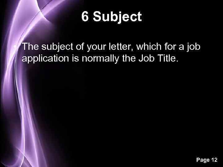6 Subject • The subject of your letter, which for a job application is