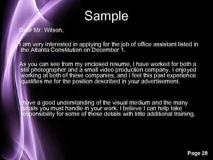 Sample Dear Mr. Wilson, I am very interested in applying for the job of