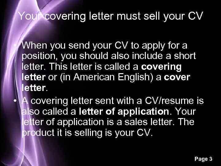 Your covering letter must sell your CV • When you send your CV to