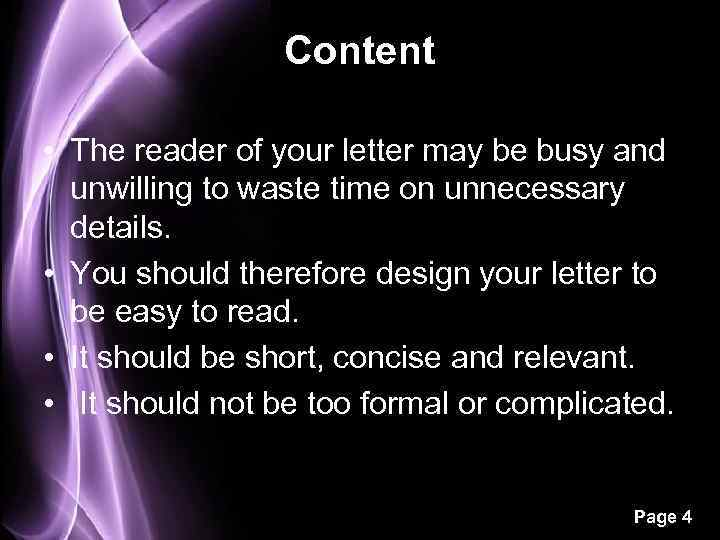 Content • The reader of your letter may be busy and unwilling to waste