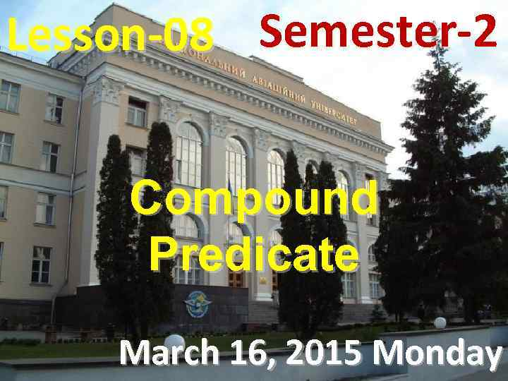Lesson-08 Semester-2 Compound Predicate March 16, 2015 Monday