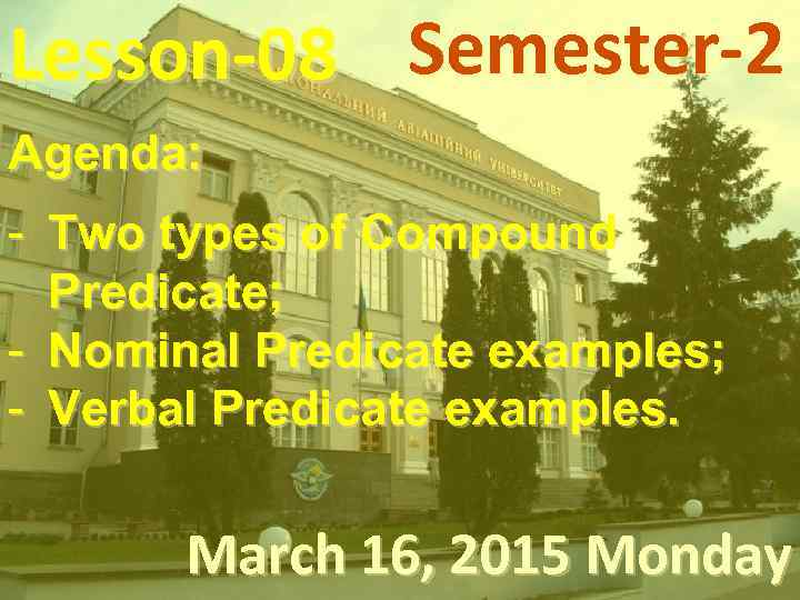 Lesson-08 Semester-2 Agenda: - Two types of Compound Predicate; - Nominal Predicate examples; -