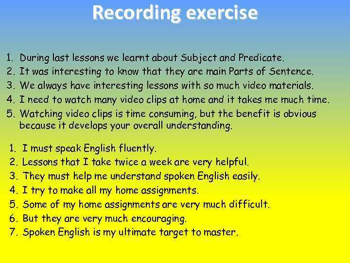 Recording exercise 1. 2. 3. 4. 5. During last lessons we learnt about Subject