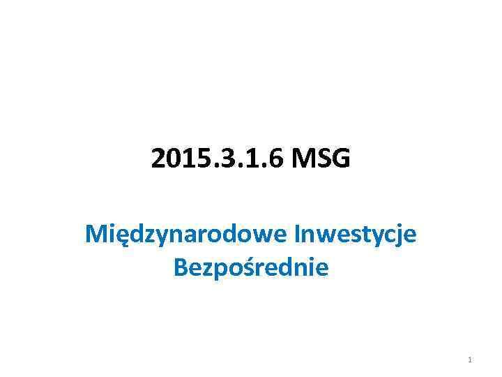 2015. 3. 1. 6 MSG Międzynarodowe Inwestycje Bezpośrednie 1
