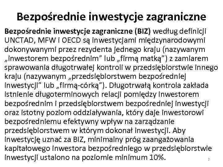 Bezpośrednie inwestycje zagraniczne (BIZ) według definicji UNCTAD, MFW i OECD są inwestycjami międzynarodowymi dokonywanymi