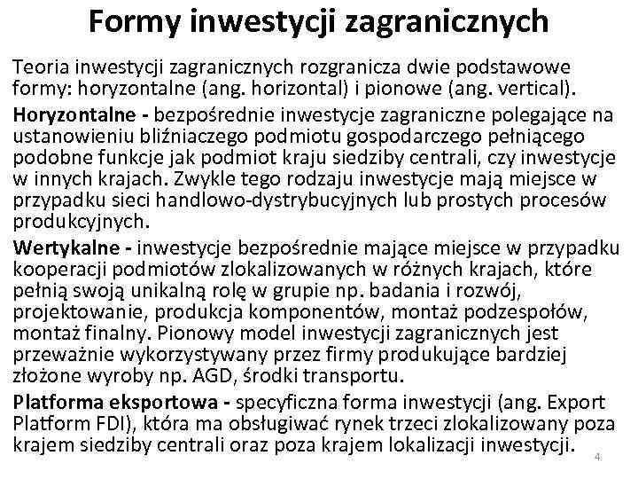 Formy inwestycji zagranicznych Teoria inwestycji zagranicznych rozgranicza dwie podstawowe formy: horyzontalne (ang. horizontal) i